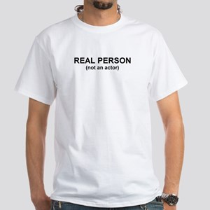 Real Person Not an Actor White T-Shirt
