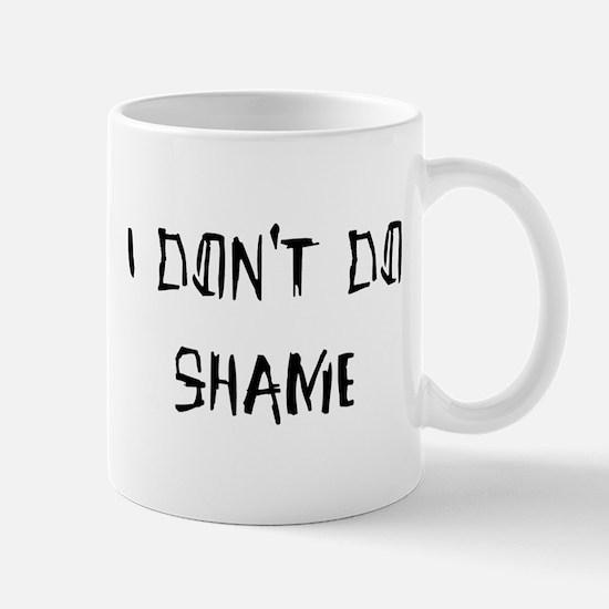 I don't do shame Mug