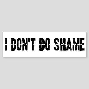 I don't do shame Bumper Sticker
