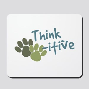 Think Paws-itive (Positive) Mousepad