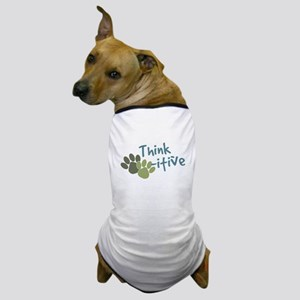 Think Paws-itive (Positive) Dog T-Shirt