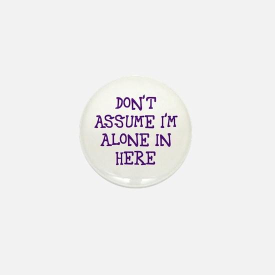 Don't assume I'm alone Mini Button