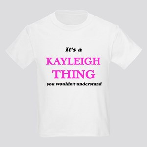 It's a Kayleigh thing, you wouldn' T-Shirt