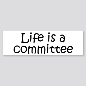 Life is a committee Bumper Sticker