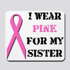 I Wear Pink For My Sister Mousepad