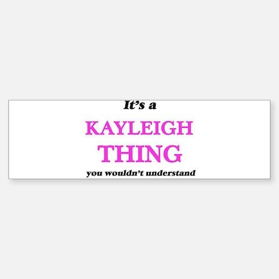 It's a Kayleigh thing, you woul Bumper Bumper Bumper Sticker