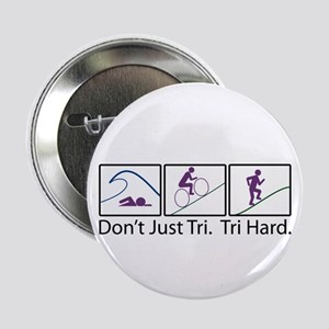 "Don't Just Tri, Tri Hard (Box) 2.25"" Button"