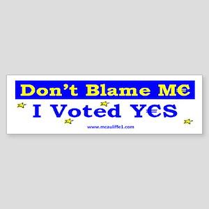 Don't Blame M_ Bumper Sticker