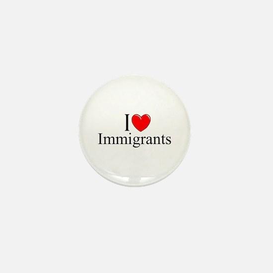 """""""I Love (Heart) Immigrants"""" Mini Button"""
