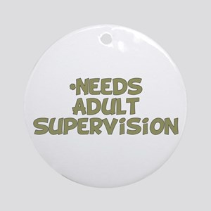 Needs Adult Supervision Ornament (Round)