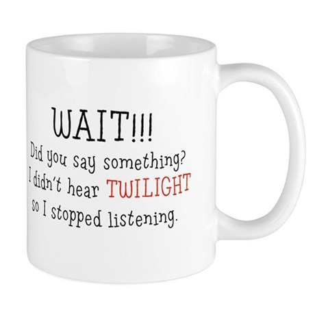 Didn't Hear Twilight Mug