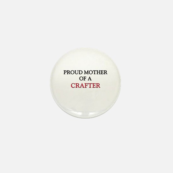 Proud Mother Of A CRAFTER Mini Button