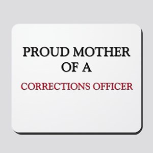 Proud Mother Of A CORRECTIONS OFFICER Mousepad