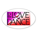 For the LOVE of DANCE Oval Sticker