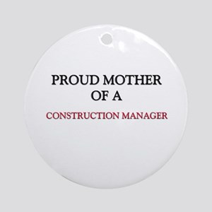 Proud Mother Of A CONSTRUCTION MANAGER Ornament (R