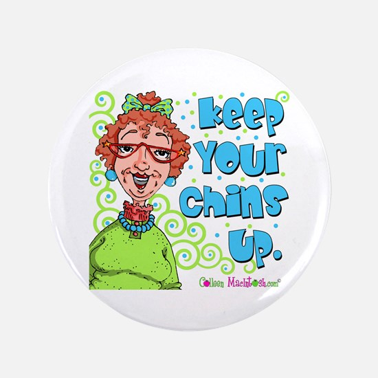 "Keep Your Chins Up! 3.5"" Button (100 pack)"