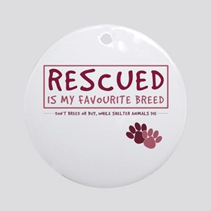 Rescued is my Favourite Breed Ornament (Round)