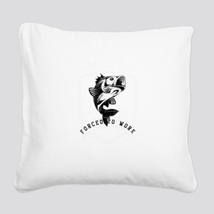 Born To Fish Forced To Work F Square Canvas Pillow