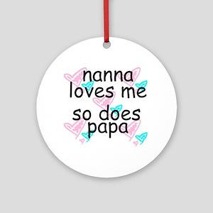 nanna loves me so does papa Ornament (Round)