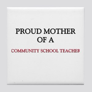 Proud Mother Of A COMMUNITY SCHOOL TEACHER Tile Co