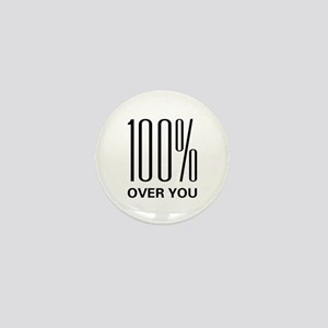 100% Over You Mini Button