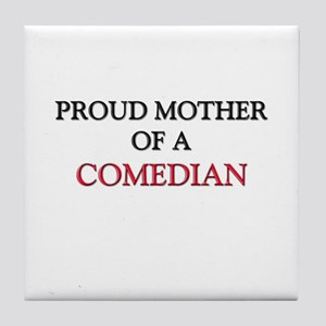 Proud Mother Of A COMEDIAN Tile Coaster