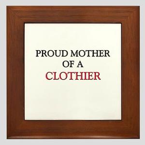 Proud Mother Of A CLOTHIER Framed Tile