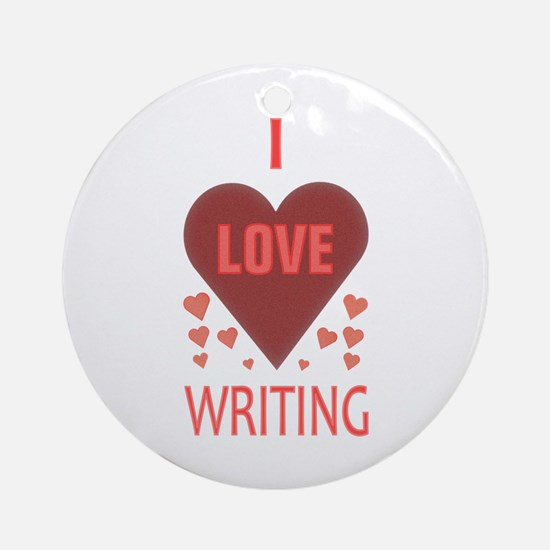 I Love Writing Ornament (Round)