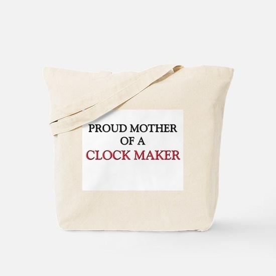 Proud Mother Of A CLOCK MAKER Tote Bag
