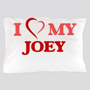 I love my Joey Pillow Case