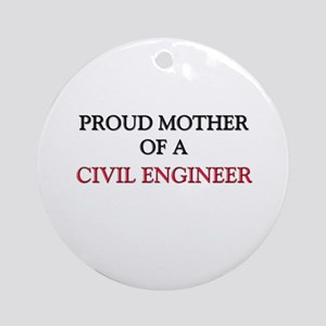Proud Mother Of A CIVIL ENGINEER Ornament (Round)