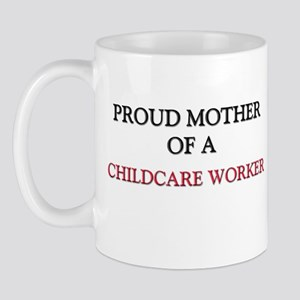Proud Mother Of A CHILDCARE WORKER Mug