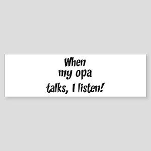 I listen to opa Bumper Sticker