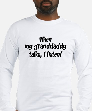 I listen to granddaddy Long Sleeve T-Shirt