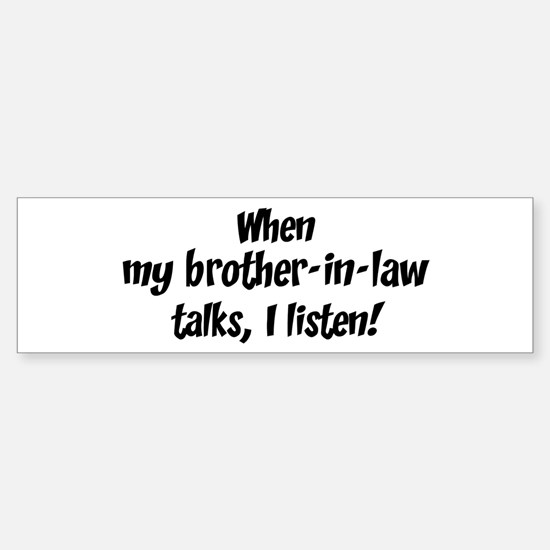 I listen to brother-in-law Bumper Bumper Bumper Sticker