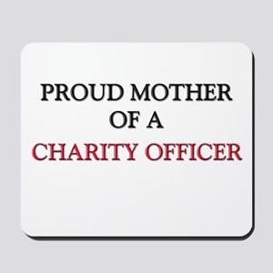 Proud Mother Of A CHARITY OFFICER Mousepad