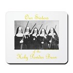 Our Sisters of the Holy Powder Burn Mousepad
