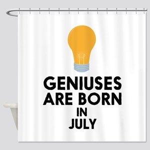 Geniuses are born in JULY C8erf Shower Curtain