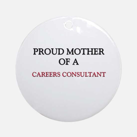Proud Mother Of A CAREERS CONSULTANT Ornament (Rou