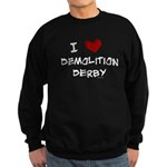 I love demolition derby Sweatshirt (dark)