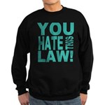 You Hate This Law! Sweatshirt (dark)