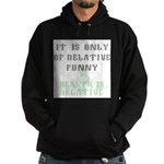It Is Only Of Relative Funny Hoodie (dark)