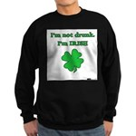 I'm not drunk, I'm Irish Sweatshirt (dark)