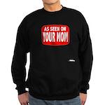 As seen on Your Mom Sweatshirt (dark)