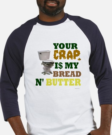 Your Crap is my bread & butte Baseball Jersey
