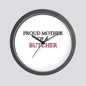 Proud Mother Of A BUTCHER Wall Clock