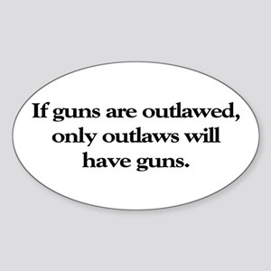 If Guns Are Outlawed Oval Sticker