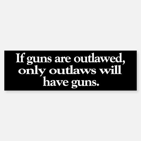 If Guns Are Outlawed Bumper Bumper Bumper Sticker