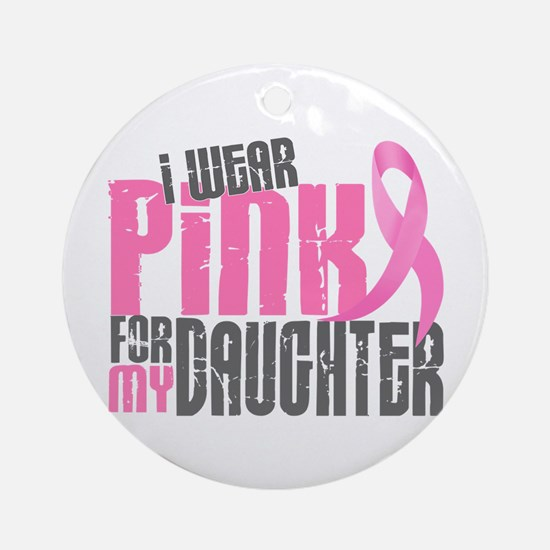 I Wear Pink For My Daughter 6.2 Ornament (Round)