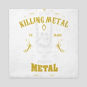 Stop Killing Metal To Make Death Metal Queen Duvet